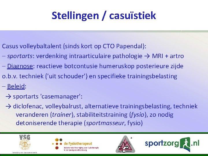 Stellingen / casuïstiek Casus volleybaltalent (sinds kort op CTO Papendal): – sportarts: verdenking intraarticulaire