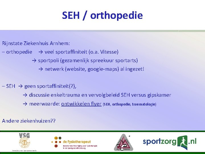 SEH / orthopedie Rijnstate Ziekenhuis Arnhem: – orthopedie → veel sportaffiniteit (o. a. Vitesse)