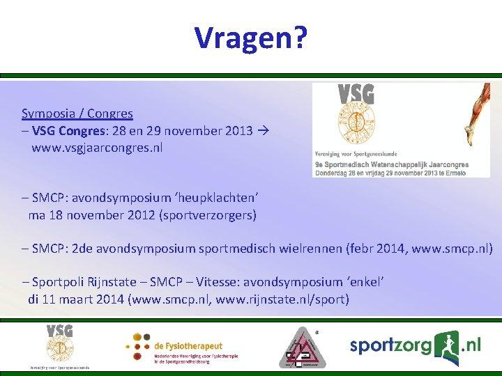 Vragen? Symposia / Congres – VSG Congres: 28 en 29 november 2013 www. vsgjaarcongres.