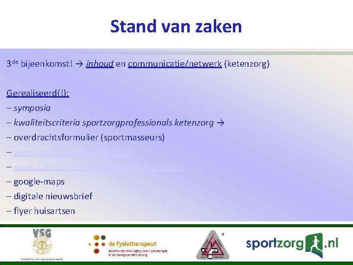 Stand van zaken 3 de bijeenkomst! → inhoud en communicatie/netwerk (ketenzorg) Gerealiseerd(!): – symposia