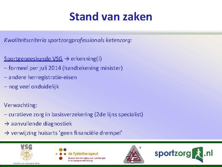 Stand van zaken Kwaliteitscriteria sportzorgprofessionals ketenzorg: Sportgeneeskunde VSG → erkenning(!) – formeel per juli