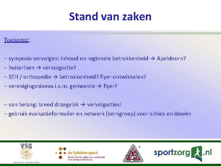 Stand van zaken Toekomst: – symposia vervolgen: inhoud en regionale betrokkenheid → Apeldoorn? –