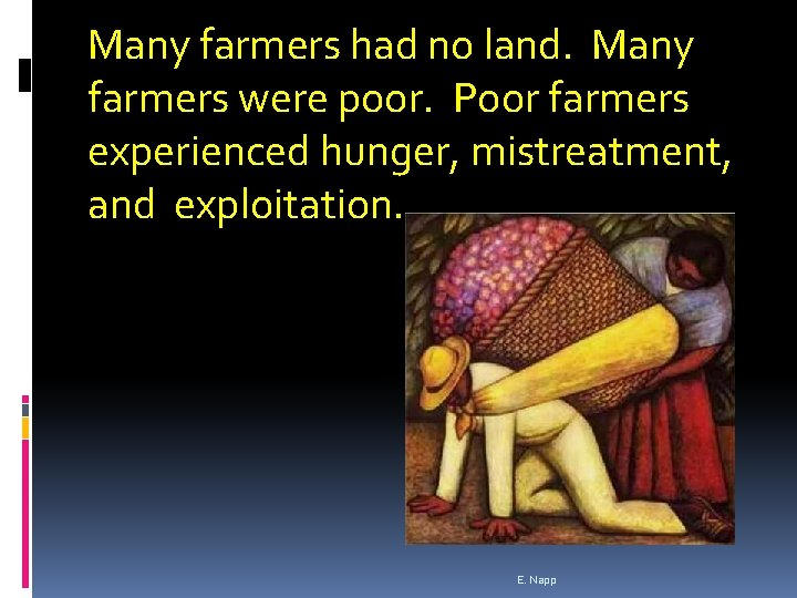 Many farmers had no land. Many farmers were poor. Poor farmers experienced hunger, mistreatment,