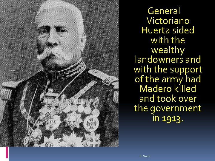 General Victoriano Huerta sided with the wealthy landowners and with the support of the