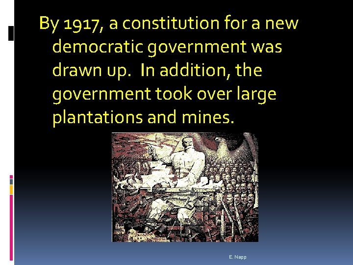 By 1917, a constitution for a new democratic government was drawn up. In addition,