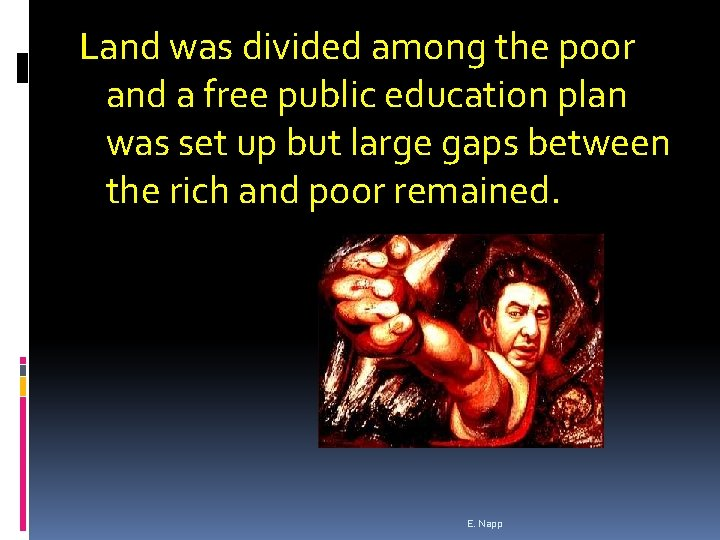 Land was divided among the poor and a free public education plan was set