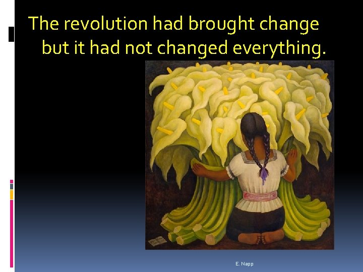 The revolution had brought change but it had not changed everything. E. Napp