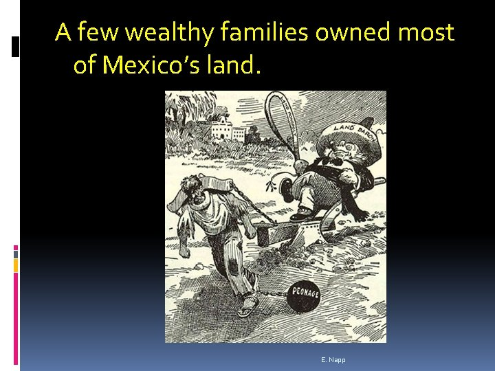 A few wealthy families owned most of Mexico's land. E. Napp