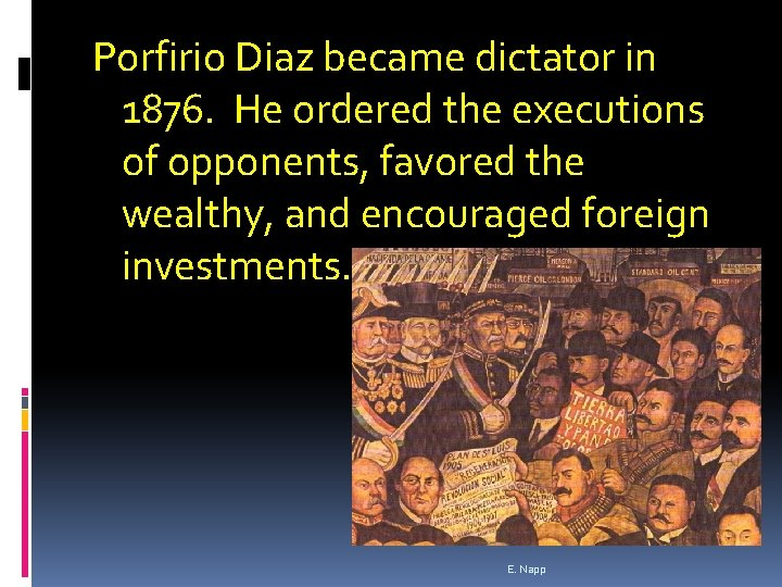 Porfirio Diaz became dictator in 1876. He ordered the executions of opponents, favored the