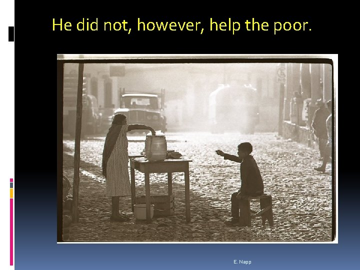 He did not, however, help the poor. E. Napp
