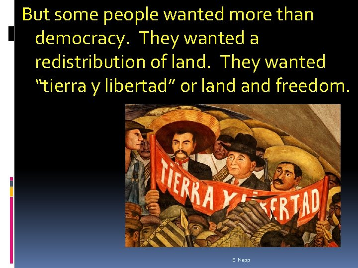 But some people wanted more than democracy. They wanted a redistribution of land. They
