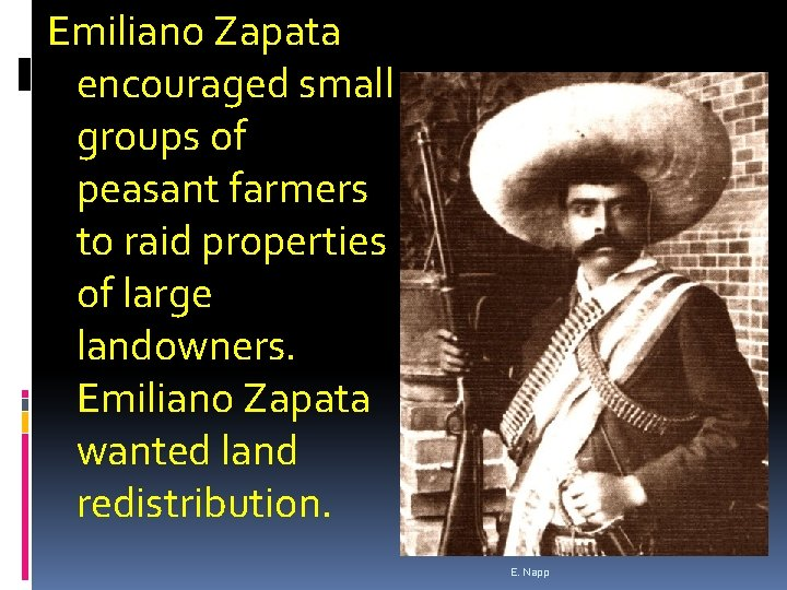 Emiliano Zapata encouraged small groups of peasant farmers to raid properties of large landowners.