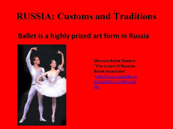 RUSSIA: Customs and Traditions Ballet is a highly prized art form in Russia Moscow
