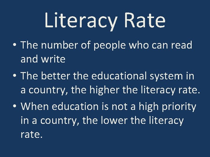 Literacy Rate • The number of people who can read and write • The