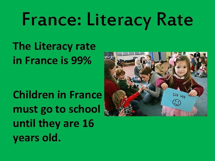 France: Literacy Rate The Literacy rate in France is 99% Children in France must