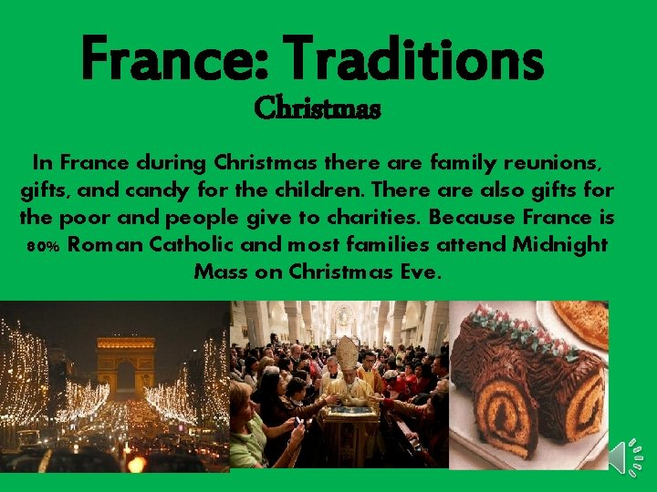France: Traditions Christmas In France during Christmas there are family reunions, gifts, and candy