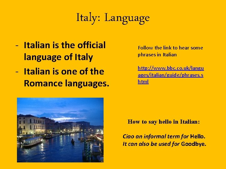 Italy: Language - Italian is the official language of Italy - Italian is one