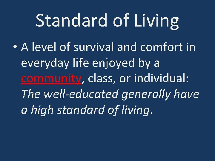 Standard of Living • A level of survival and comfort in everyday life enjoyed