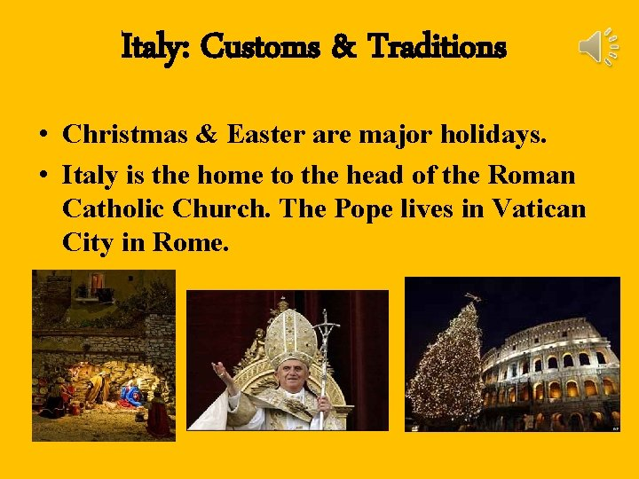 Italy: Customs & Traditions • Christmas & Easter are major holidays. • Italy is