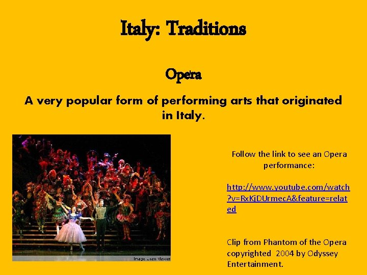 Italy: Traditions Opera A very popular form of performing arts that originated in Italy.