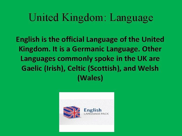 United Kingdom: Language English is the official Language of the United Kingdom. It is