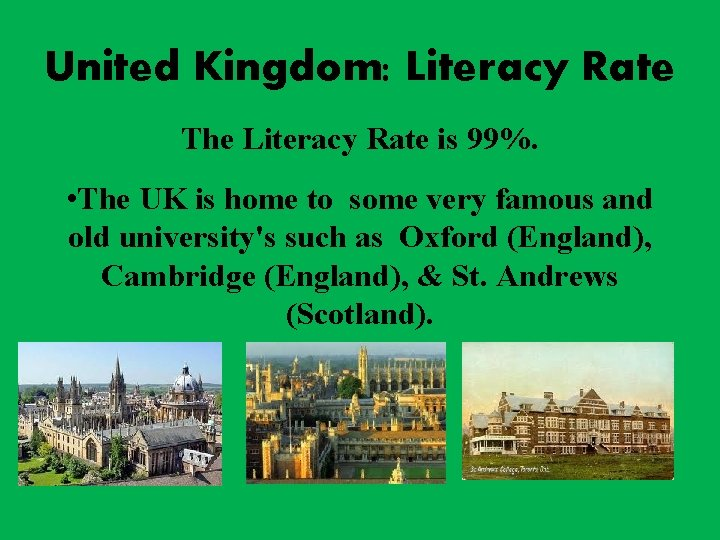United Kingdom: Literacy Rate The Literacy Rate is 99%. • The UK is home