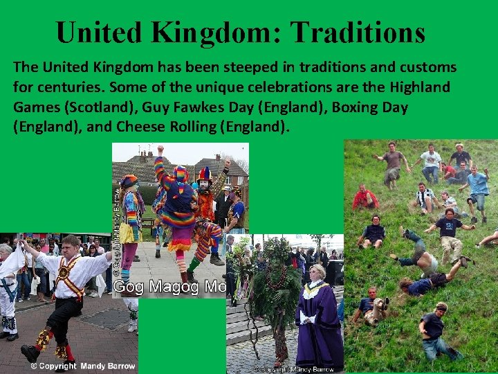 United Kingdom: Traditions The United Kingdom has been steeped in traditions and customs for