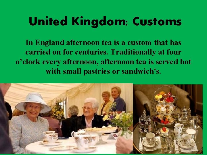 United Kingdom: Customs In England afternoon tea is a custom that has carried on