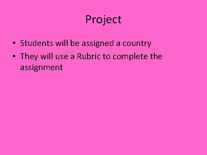 Project • Students will be assigned a country • They will use a Rubric