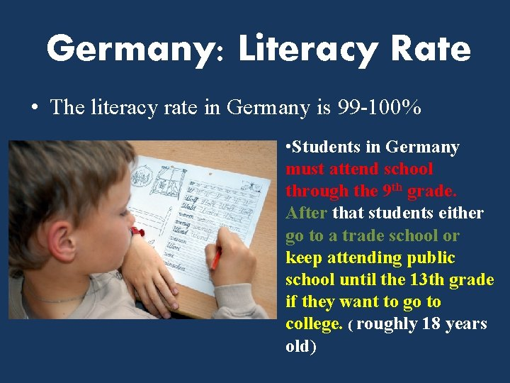 Germany: Literacy Rate • The literacy rate in Germany is 99 -100% • Students