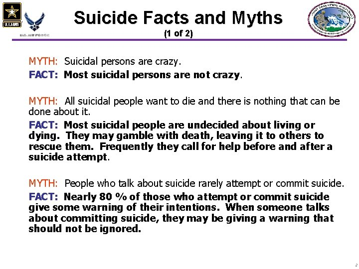 Suicide Facts and Myths (1 of 2) MYTH: Suicidal persons are crazy. FACT: Most