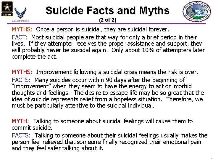 Suicide Facts and Myths (2 of 2) MYTHS: Once a person is suicidal, they