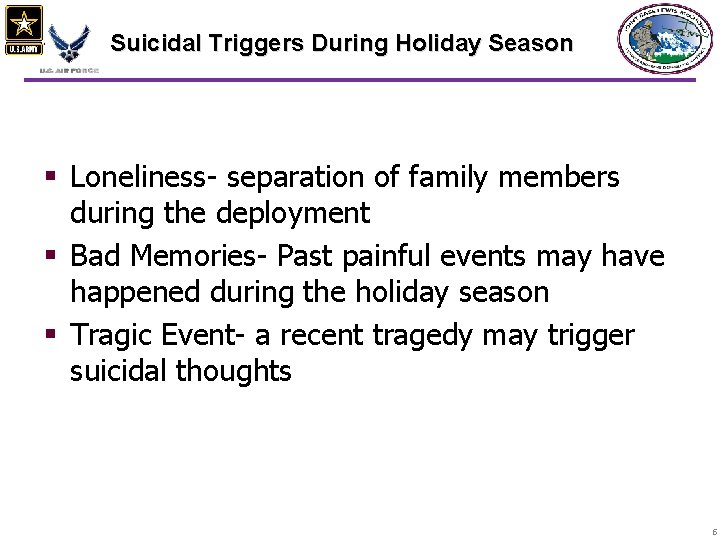 Suicidal Triggers During Holiday Season § Loneliness- separation of family members during the deployment