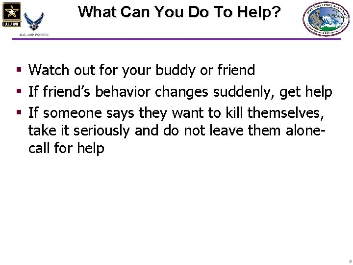 What Can You Do To Help? § Watch out for your buddy or friend