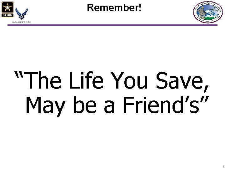 """Remember! """"The Life You Save, May be a Friend's"""" 8"""