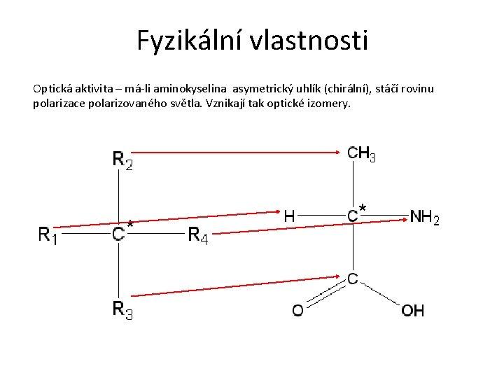 Fyzikální vlastnosti Optická aktivita – má-li aminokyselina asymetrický uhlík (chirální), stáčí rovinu polarizace polarizovaného