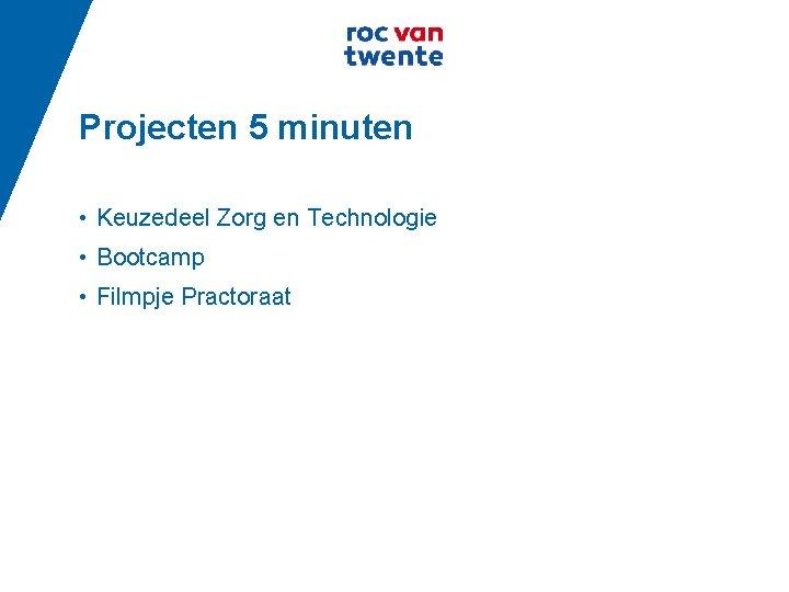Projecten 5 minuten • Keuzedeel Zorg en Technologie • Bootcamp • Filmpje Practoraat