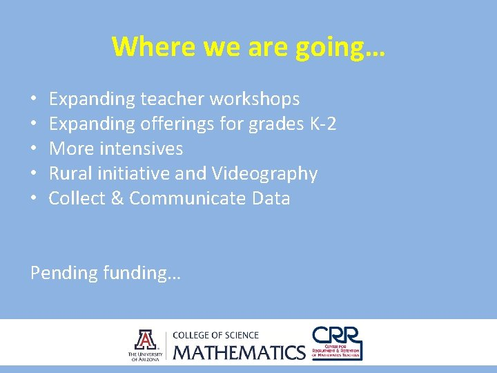 Where we are going… • • • Expanding teacher workshops Expanding offerings for grades