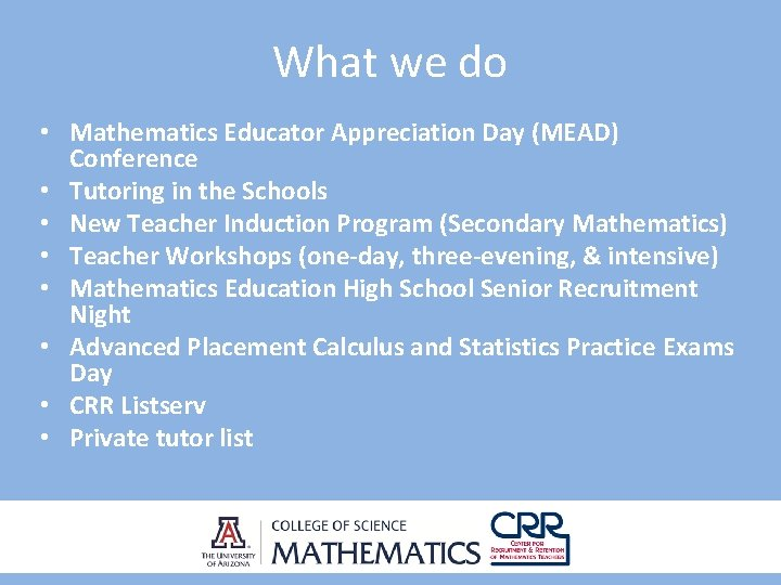 What we do • Mathematics Educator Appreciation Day (MEAD) Conference • Tutoring in the