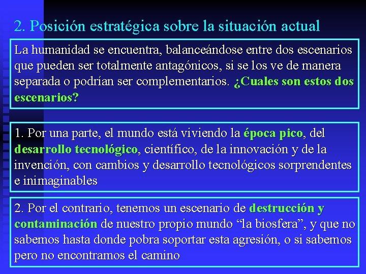 2. Posición estratégica sobre la situación actual La humanidad se encuentra, balanceándose entre dos