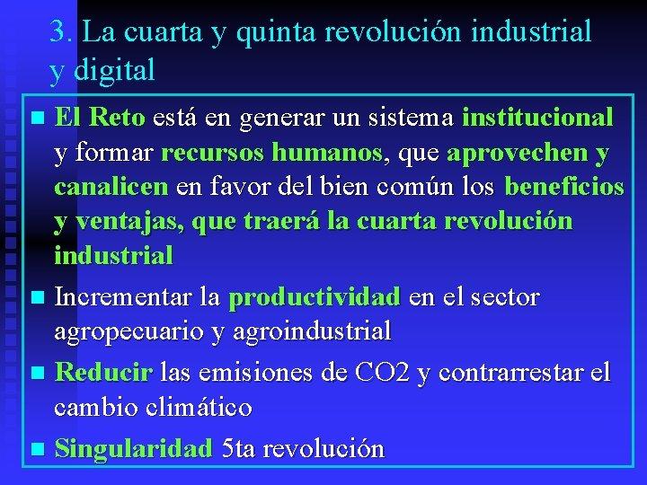 3. La cuarta y quinta revolución industrial y digital El Reto está en generar