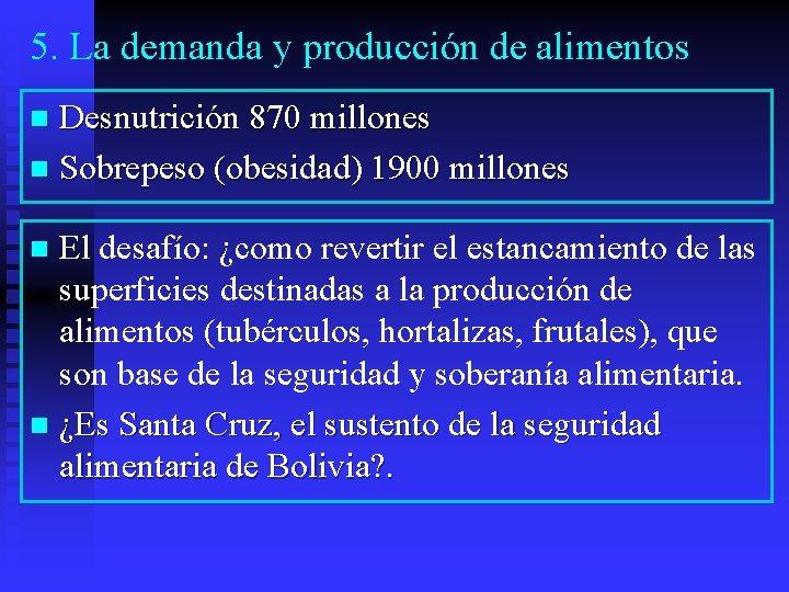 5. La demanda y producción de alimentos Desnutrición 870 millones n Sobrepeso (obesidad) 1900
