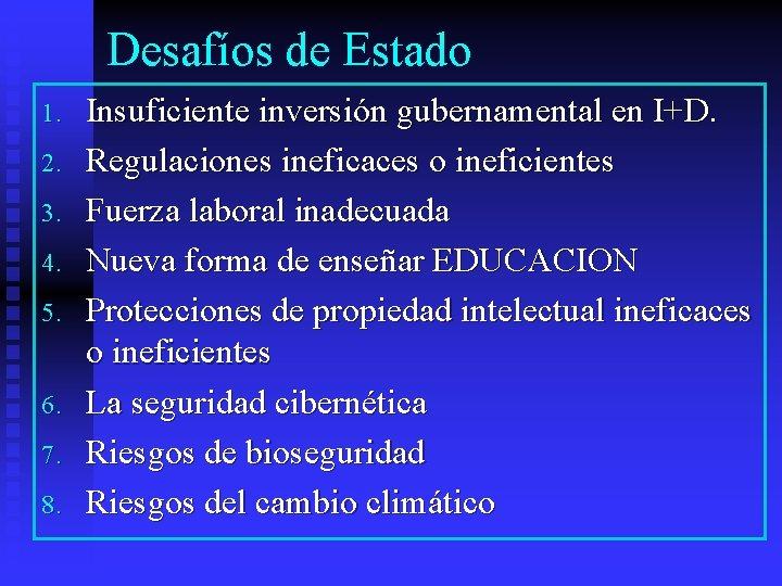 Desafíos de Estado 1. 2. 3. 4. 5. 6. 7. 8. Insuficiente inversión gubernamental