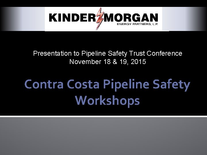 Presentation to Pipeline Safety Trust Conference November 18 & 19, 2015 Contra Costa Pipeline