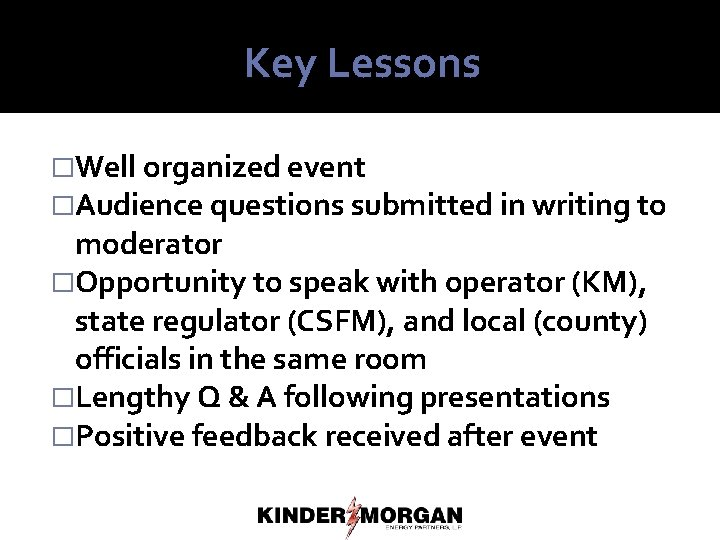 Key Lessons �Well organized event �Audience questions submitted in writing to moderator �Opportunity to
