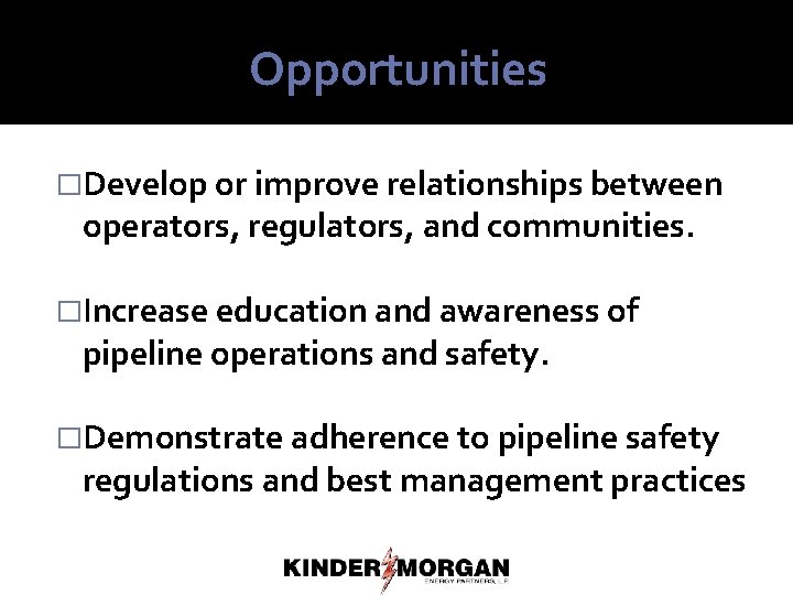 Opportunities �Develop or improve relationships between operators, regulators, and communities. �Increase education and awareness