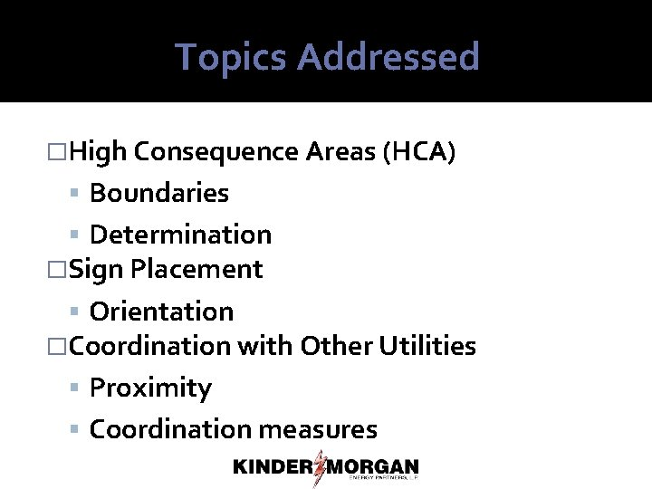 Topics Addressed �High Consequence Areas (HCA) Boundaries Determination �Sign Placement Orientation �Coordination with Other