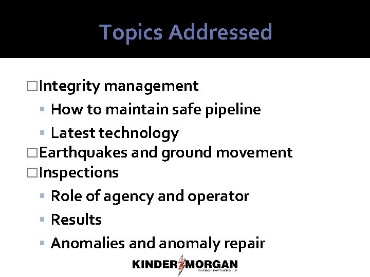 Topics Addressed �Integrity management How to maintain safe pipeline Latest technology �Earthquakes and ground