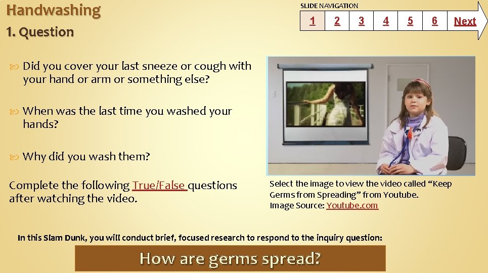 Handwashing SLIDE NAVIGATION 1 1. Question Did you cover your last sneeze or cough
