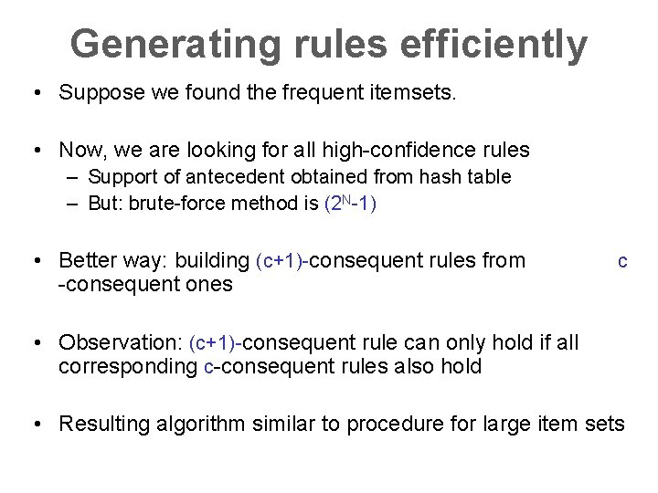Generating rules efficiently • Suppose we found the frequent itemsets. • Now, we are